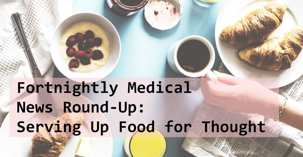 "The title ""Fortnightly Medical News Round-Up: Serving Up Food for Thought"" is overtop a table covered in breakfast foods and a newspaper."